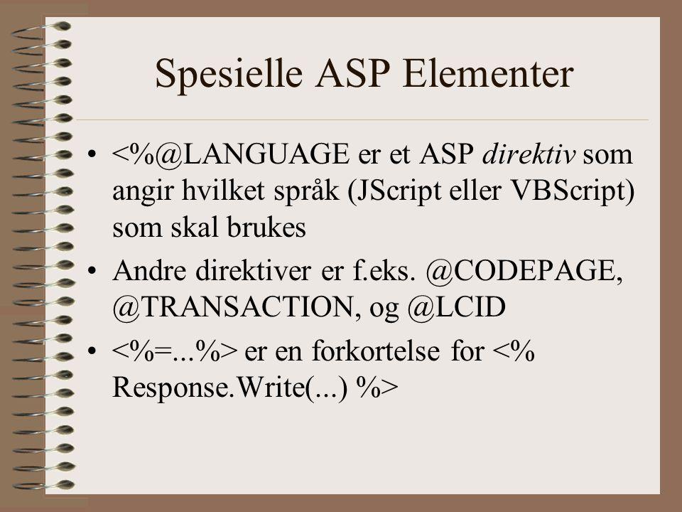 Spesielle ASP Elementer <%@LANGUAGE er et ASP direktiv som angir hvilket språk (JScript eller VBScript) som skal brukes Andre direktiver er f.eks.
