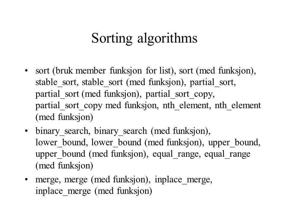 Reordering algorithms (min deling) random_shuffle, random_shuffle (med random number generator), partition, stable_partition reverse, reverse_copy, rotate, rotate_copy next_permutation, prev_permutation
