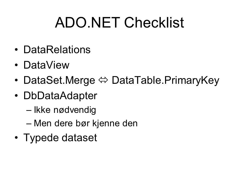 ADO.NET Checklist DataRelations DataView DataSet.Merge  DataTable.PrimaryKey DbDataAdapter –Ikke nødvendig –Men dere bør kjenne den Typede dataset