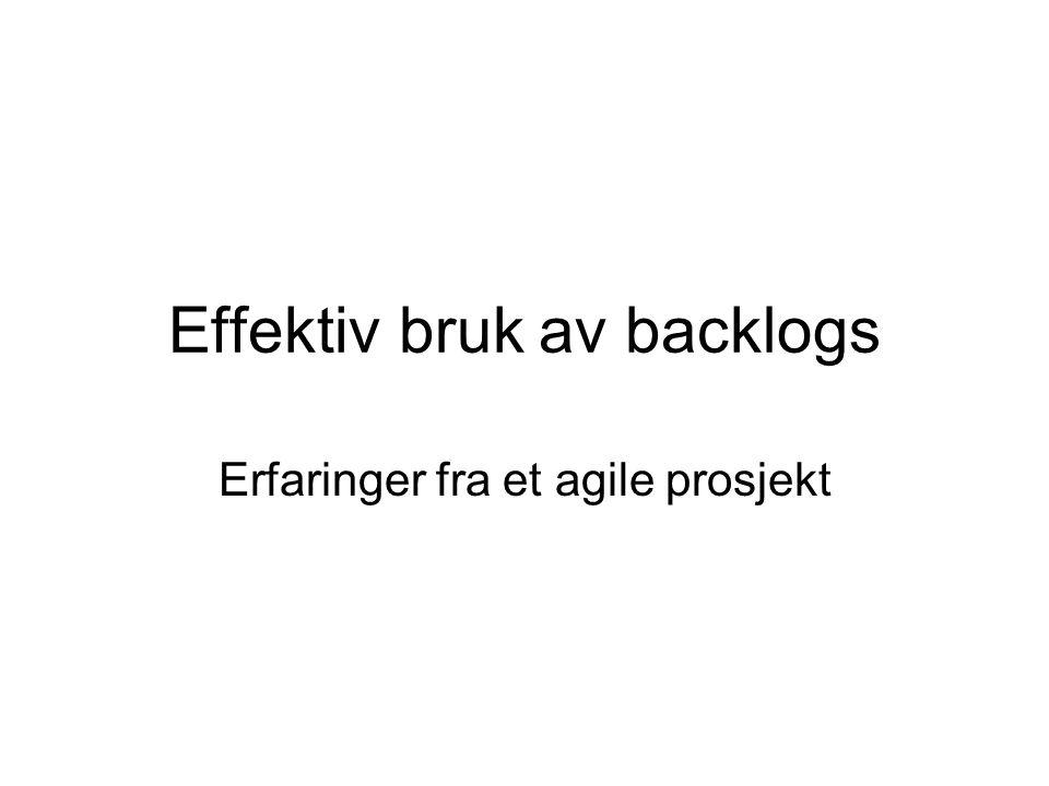 Effektiv bruk av backlogs Erfaringer fra et agile prosjekt