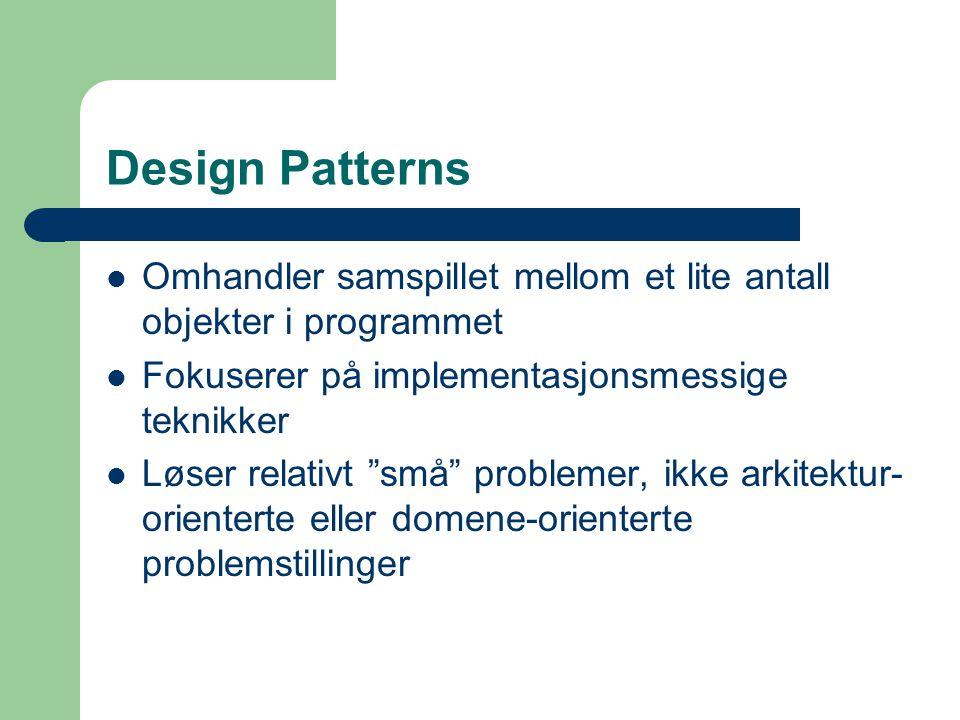 """Design Patterns Omhandler samspillet mellom et lite antall objekter i programmet Fokuserer på implementasjonsmessige teknikker Løser relativt """"små"""" pr"""