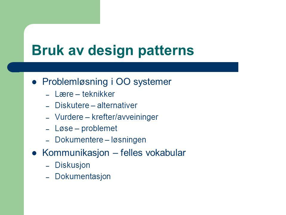 Bruk av design patterns Problemløsning i OO systemer – Lære – teknikker – Diskutere – alternativer – Vurdere – krefter/avveininger – Løse – problemet