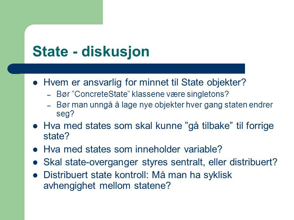 """State - diskusjon Hvem er ansvarlig for minnet til State objekter? – Bør """"ConcreteState"""" klassene være singletons? – Bør man unngå å lage nye objekter"""