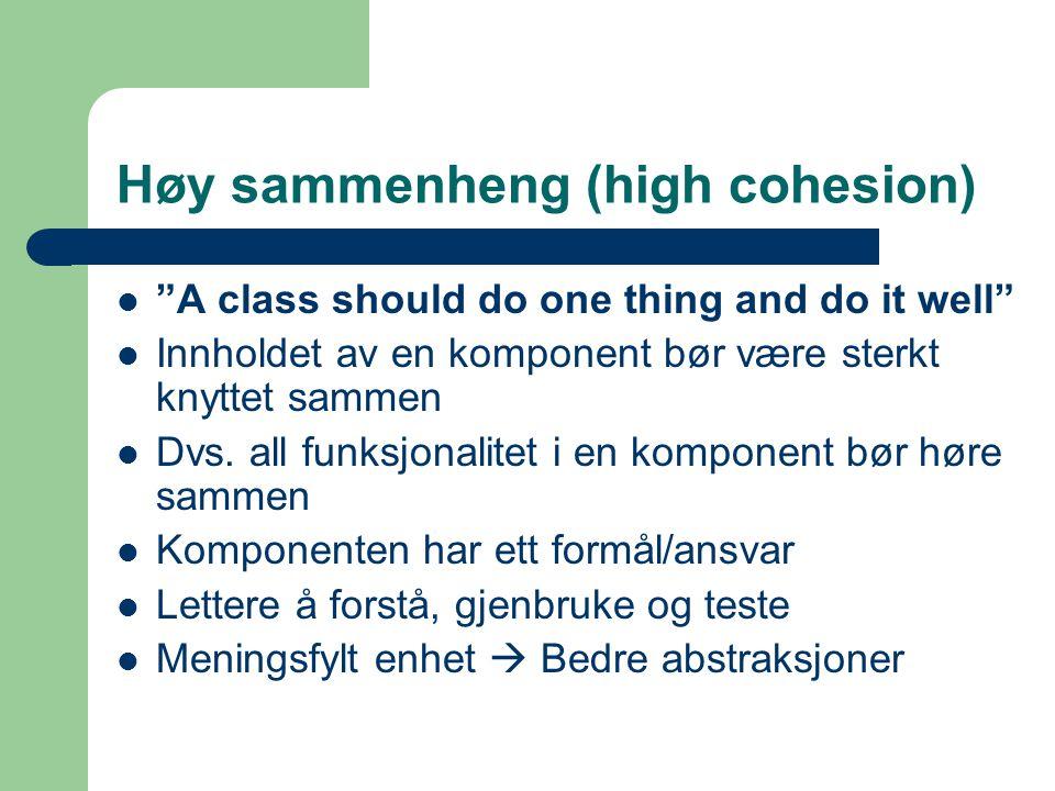 """Høy sammenheng (high cohesion) """"A class should do one thing and do it well"""" Innholdet av en komponent bør være sterkt knyttet sammen Dvs. all funksjon"""
