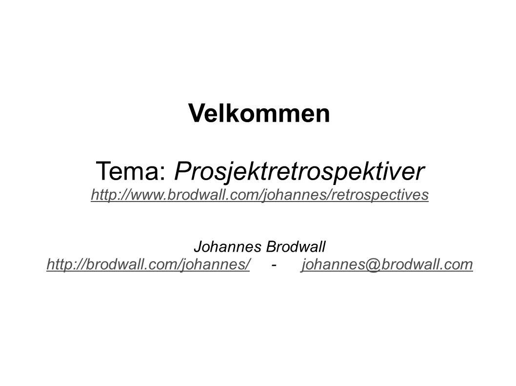 Velkommen Tema: Prosjektretrospektiver http://www.brodwall.com/johannes/retrospectives Johannes Brodwall http://brodwall.com/johannes/http://brodwall.