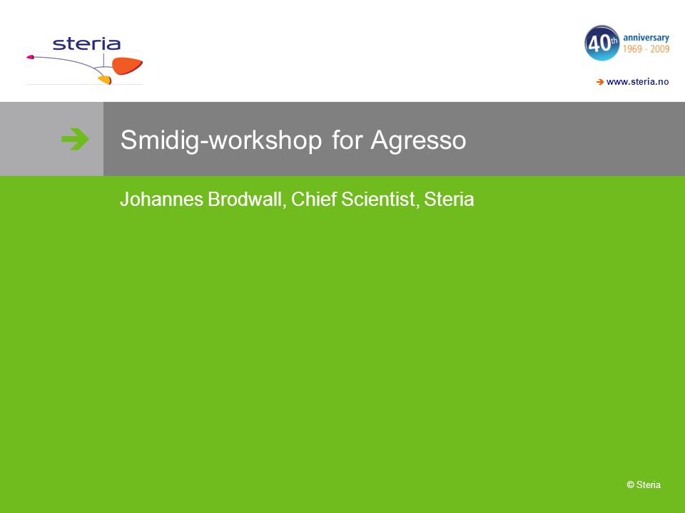   www.steria.no © Steria Smidig-workshop for Agresso Johannes Brodwall, Chief Scientist, Steria