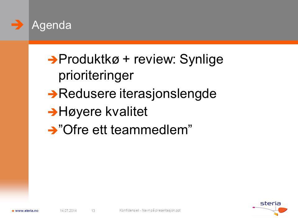   www.steria.no 14.07.2014 Konfidensiell - Navn på presentasjon.ppt 13 Agenda  Produktkø + review: Synlige prioriteringer  Redusere iterasjonslengde  Høyere kvalitet  Ofre ett teammedlem