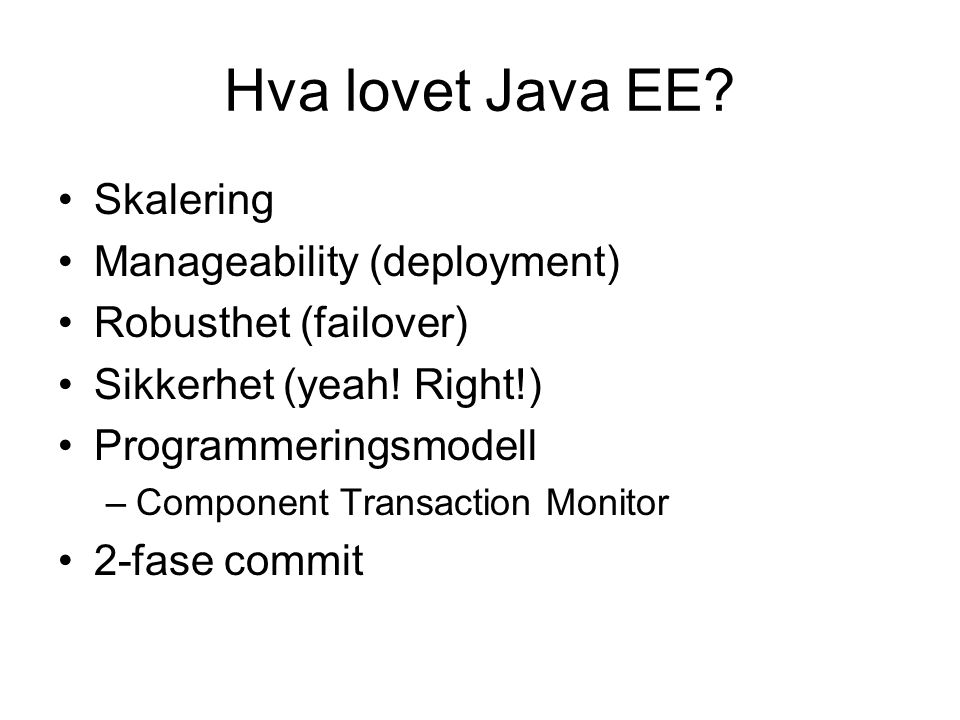 Hva lovet Java EE. Skalering Manageability (deployment) Robusthet (failover) Sikkerhet (yeah.