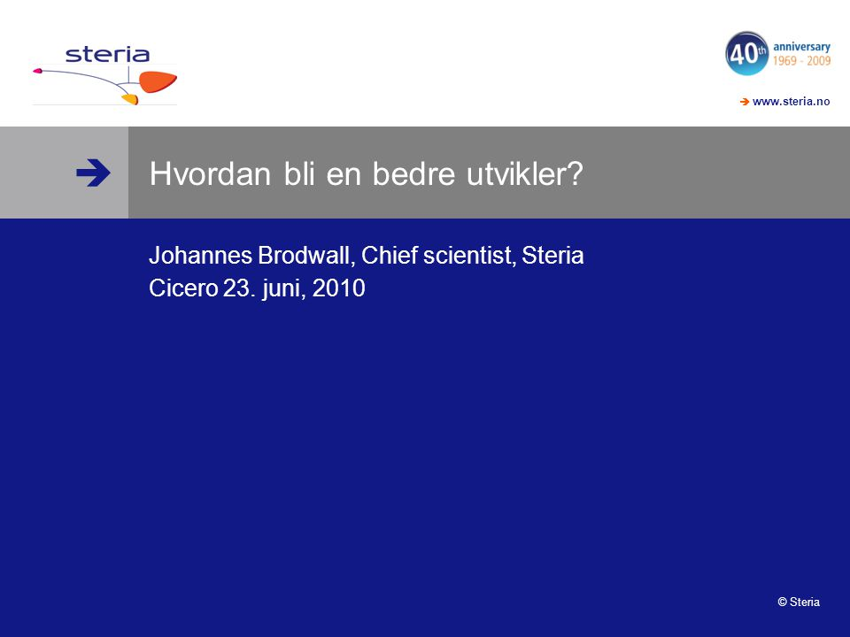   www.steria.no 14.07.201422 Prinsipp #2: Spesifiser oppførsel jhannes.blip.tv/file/3487395/ jhannes.blip.tv/file/3487395/ (6 min) github.com/jhannes/java-ee-spike- kata/tree/2-1-servlet-test
