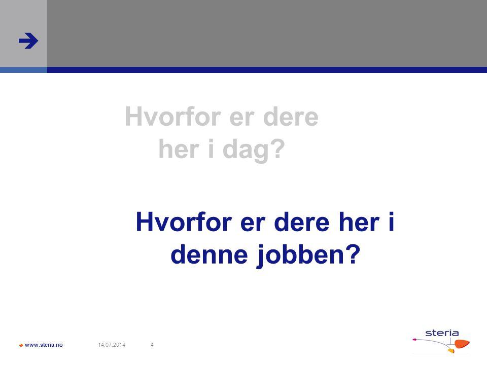  www.steria.no  14.07.20144 Hvorfor er dere her i dag Hvorfor er dere her i denne jobben