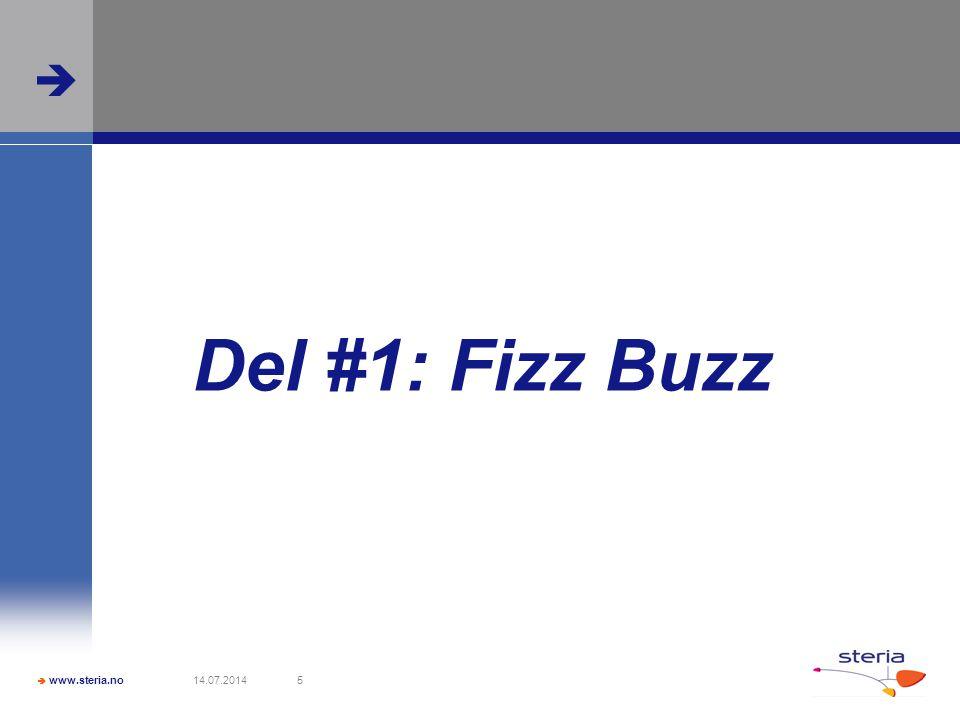  www.steria.no  14.07.20146 1 => 1 2 => 2 3 => fizz 4 => 4 5 => buzz 6 => fizz …