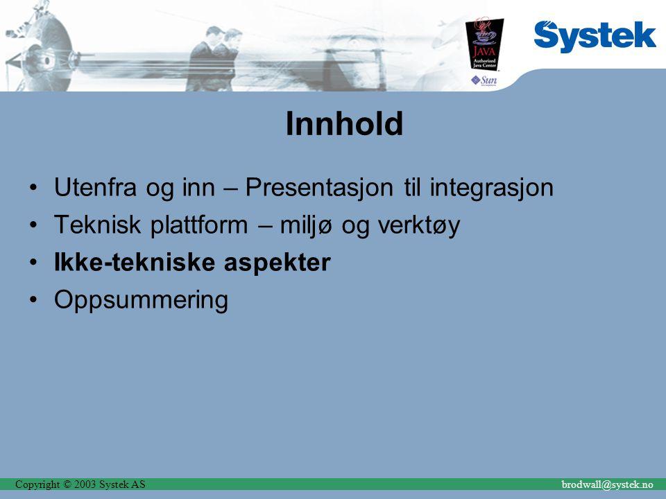 Innhold Utenfra og inn – Presentasjon til integrasjon Teknisk plattform – miljø og verktøy Ikke-tekniske aspekter Oppsummering