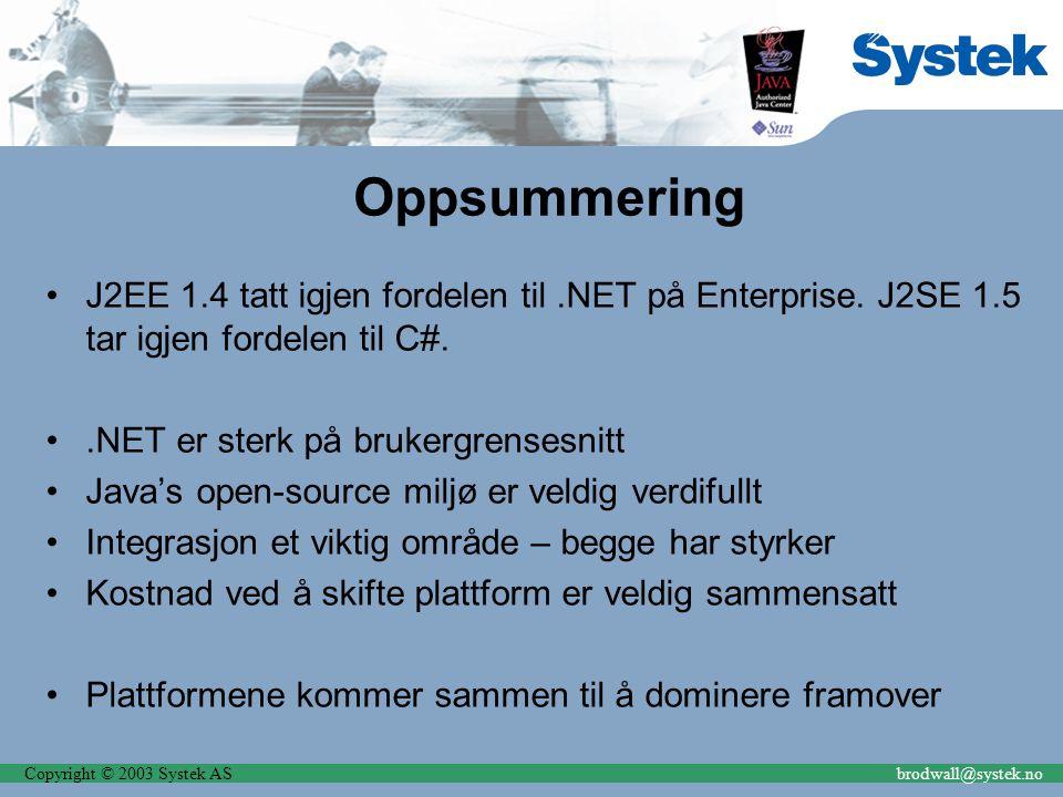 Copyright © 2003 Systek ASbrodwall@systek.no Oppsummering J2EE 1.4 tatt igjen fordelen til.NET på Enterprise.