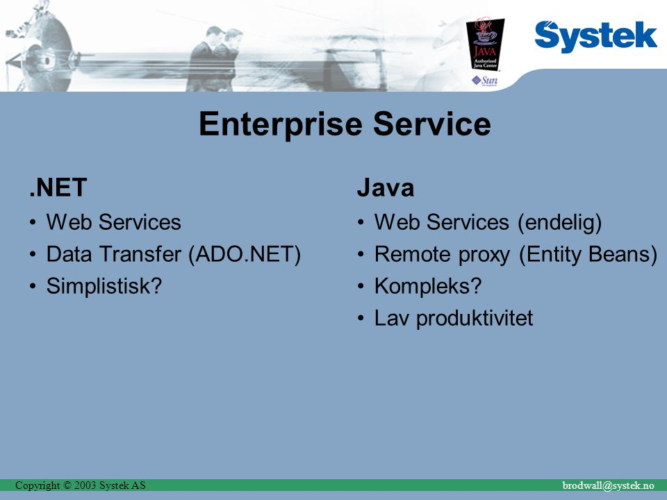Copyright © 2003 Systek ASbrodwall@systek.no Enterprise Service.NET Web Services Data Transfer (ADO.NET) Simplistisk.