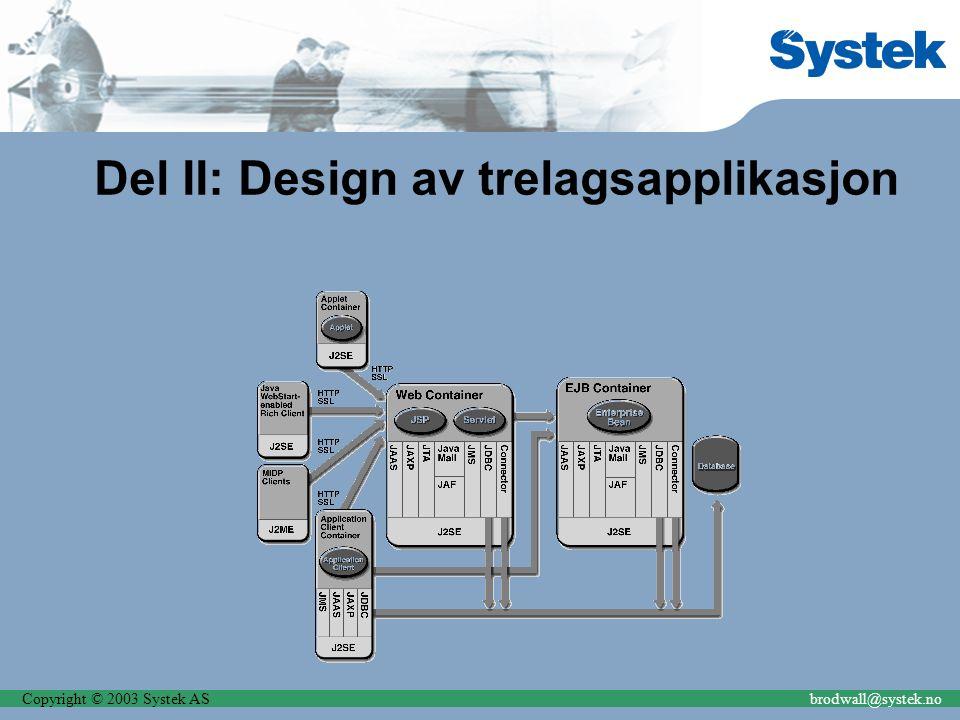 Copyright © 2003 Systek ASbrodwall@systek.no Del II: Design av trelagsapplikasjon