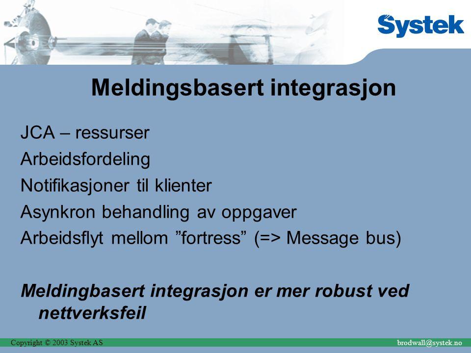 Copyright © 2003 Systek ASbrodwall@systek.no Meldingsbasert integrasjon JCA – ressurser Arbeidsfordeling Notifikasjoner til klienter Asynkron behandli