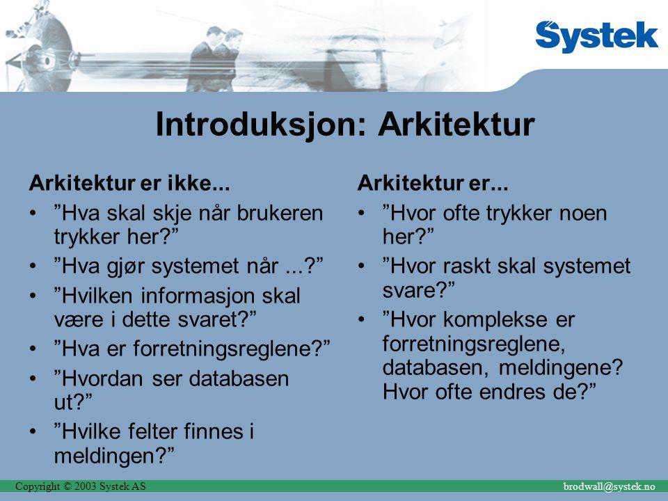 """Copyright © 2003 Systek ASbrodwall@systek.no Introduksjon: Arkitektur Arkitektur er ikke... """"Hva skal skje når brukeren trykker her?"""" """"Hva gjør system"""