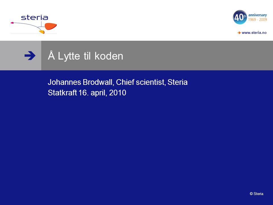   www.steria.no © Steria Å Lytte til koden Johannes Brodwall, Chief scientist, Steria Statkraft 16. april, 2010 Du kan lytte til koden