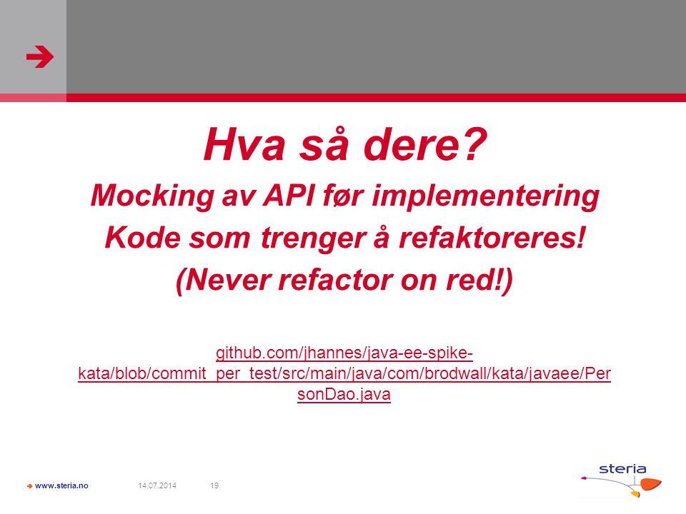   www.steria.no 14.07.201419 Hva så dere? Mocking av API før implementering Kode som trenger å refaktoreres! (Never refactor on red!) github.com/jha