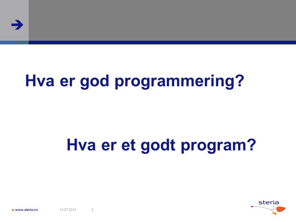  www.steria.no  14.07.20142 Hva er god programmering Hva er et godt program