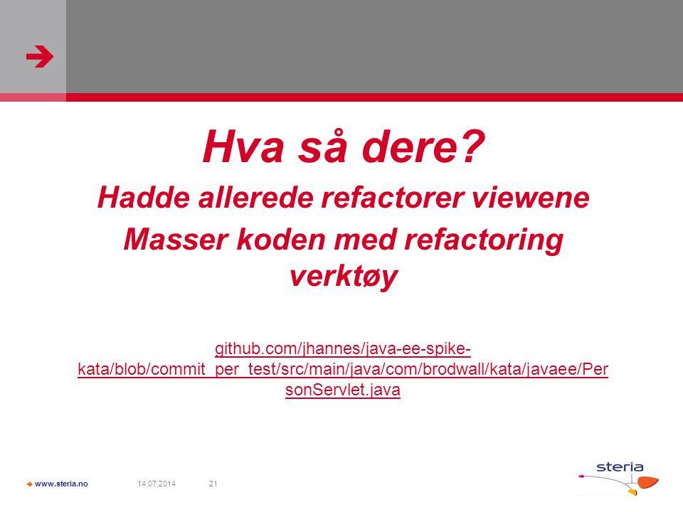   www.steria.no 14.07.201421 Hva så dere? Hadde allerede refactorer viewene Masser koden med refactoring verktøy github.com/jhannes/java-ee-spike- k