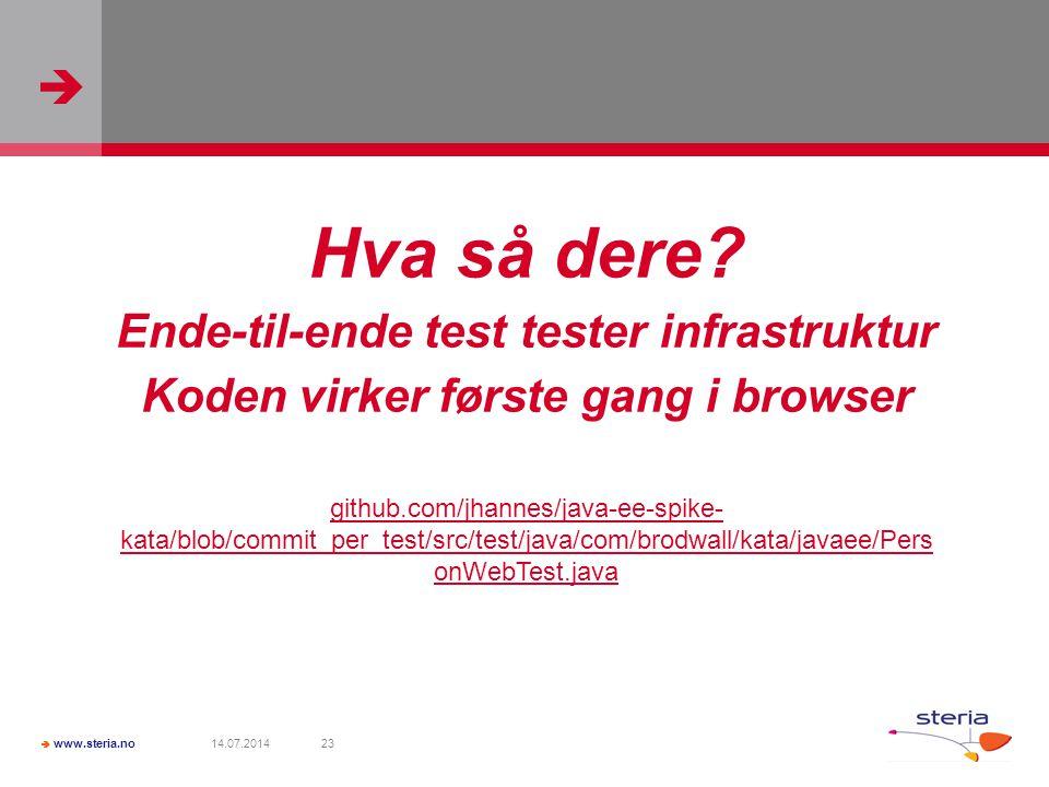   www.steria.no 14.07.201423 Hva så dere? Ende-til-ende test tester infrastruktur Koden virker første gang i browser github.com/jhannes/java-ee-spik