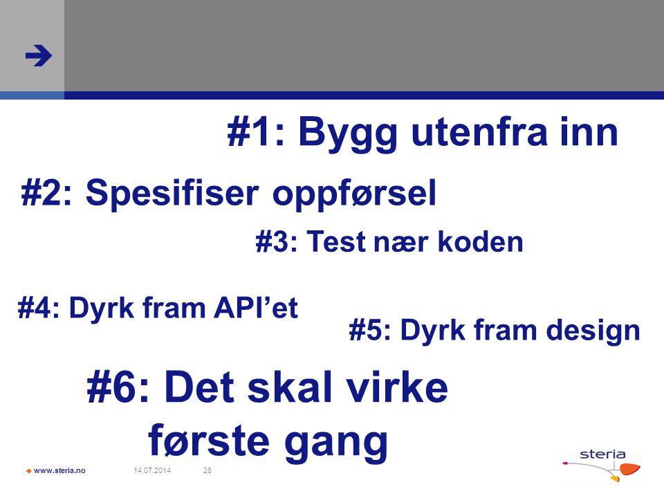  www.steria.no  14.07.201426 #1: Bygg utenfra inn #2: Spesifiser oppførsel #3: Test nær koden #4: Dyrk fram API'et #5: Dyrk fram design #6: Det skal virke første gang
