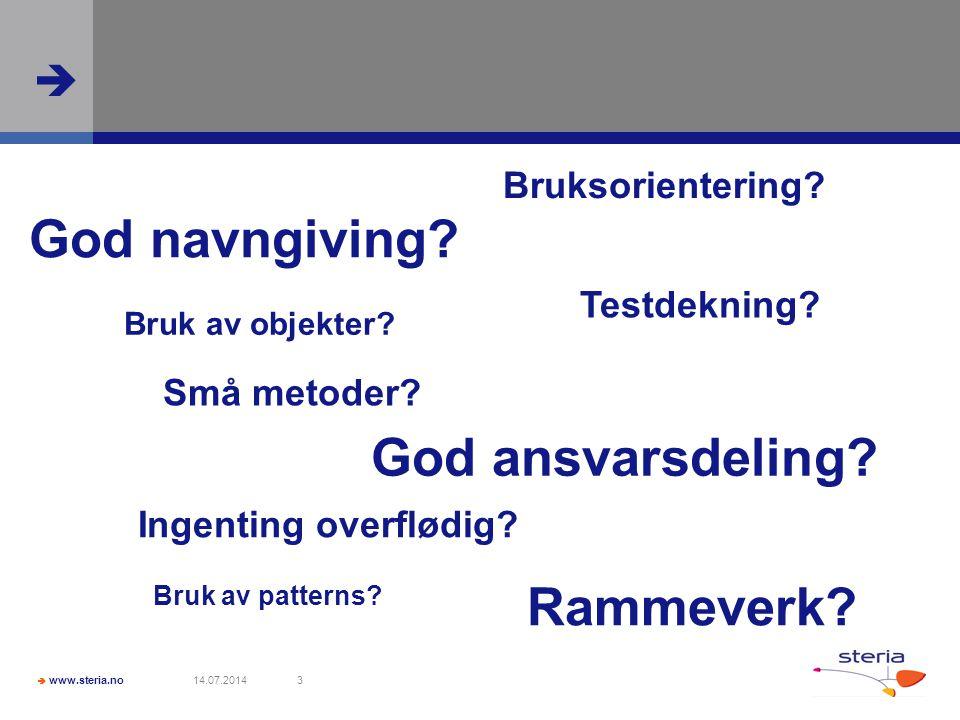  www.steria.no  14.07.20143 God navngiving? Små metoder? Testdekning? Ingenting overflødig? God ansvarsdeling? Bruksorientering? Bruk av patterns? B