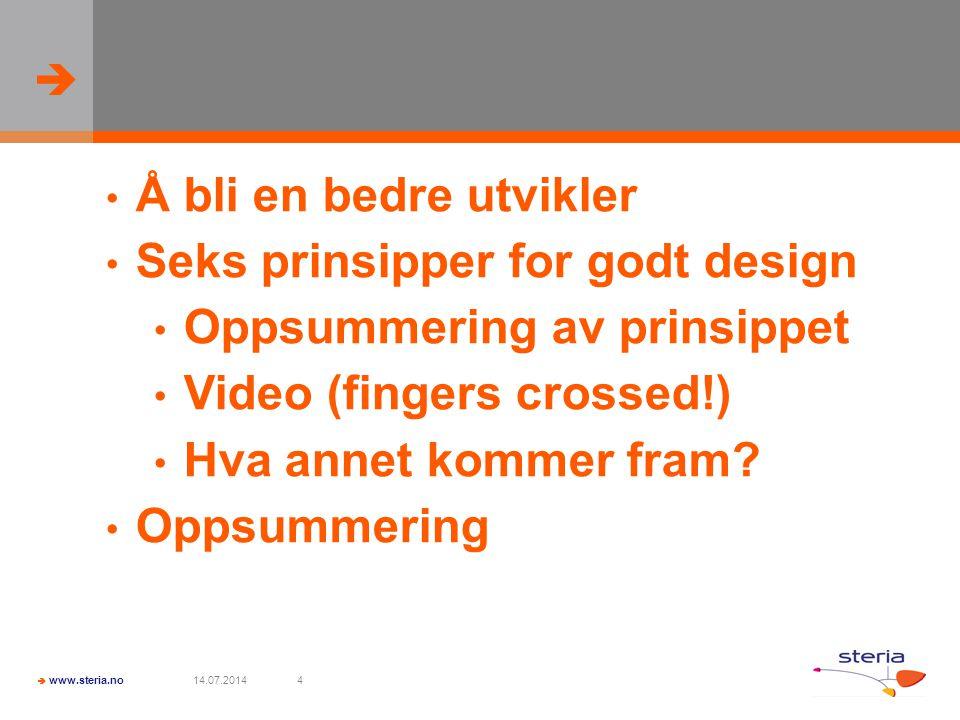   www.steria.no 14.07.20144 Å bli en bedre utvikler Seks prinsipper for godt design Oppsummering av prinsippet Video (fingers crossed!) Hva annet ko