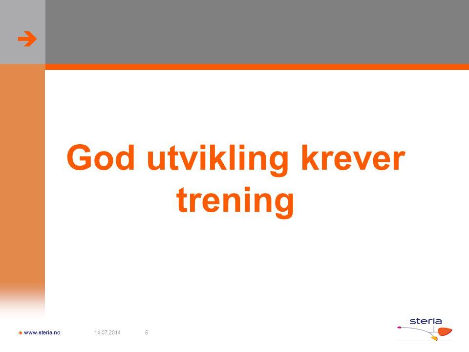   www.steria.no 14.07.20145 God utvikling krever trening