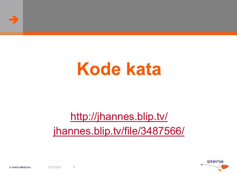   www.steria.no 14.07.20146 Kode kata http://jhannes.blip.tv/ jhannes.blip.tv/file/3487566/