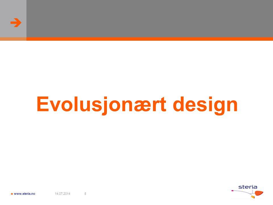   www.steria.no 14.07.20148 Evolusjonært design