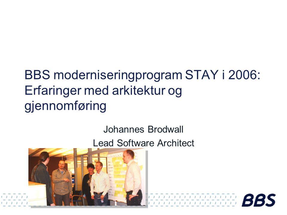 BBS moderniseringprogram STAY i 2006: Erfaringer med arkitektur og gjennomføring Johannes Brodwall Lead Software Architect