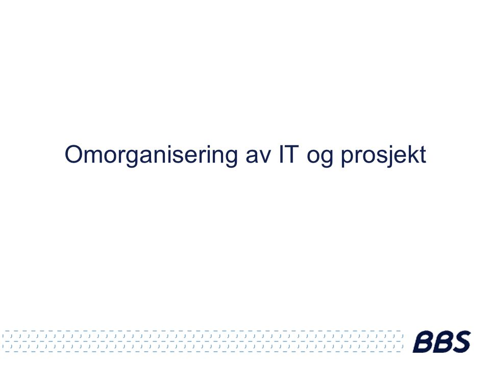 Omorganisering av IT og prosjekt
