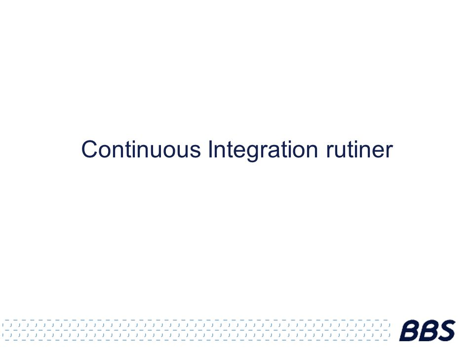 Continuous Integration rutiner