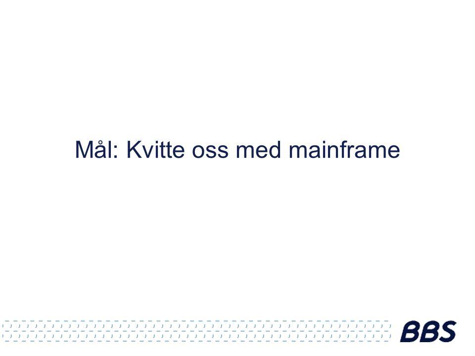 Mål: Kvitte oss med mainframe