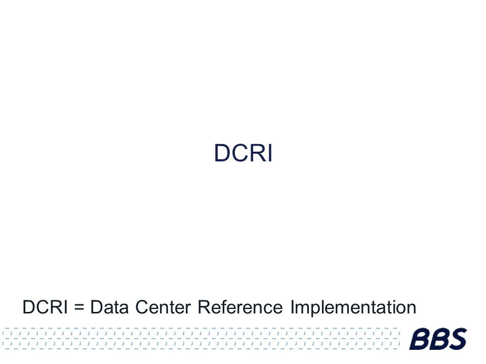 DCRI DCRI = Data Center Reference Implementation