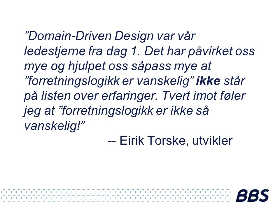 Domain-Driven Design var vår ledestjerne fra dag 1.