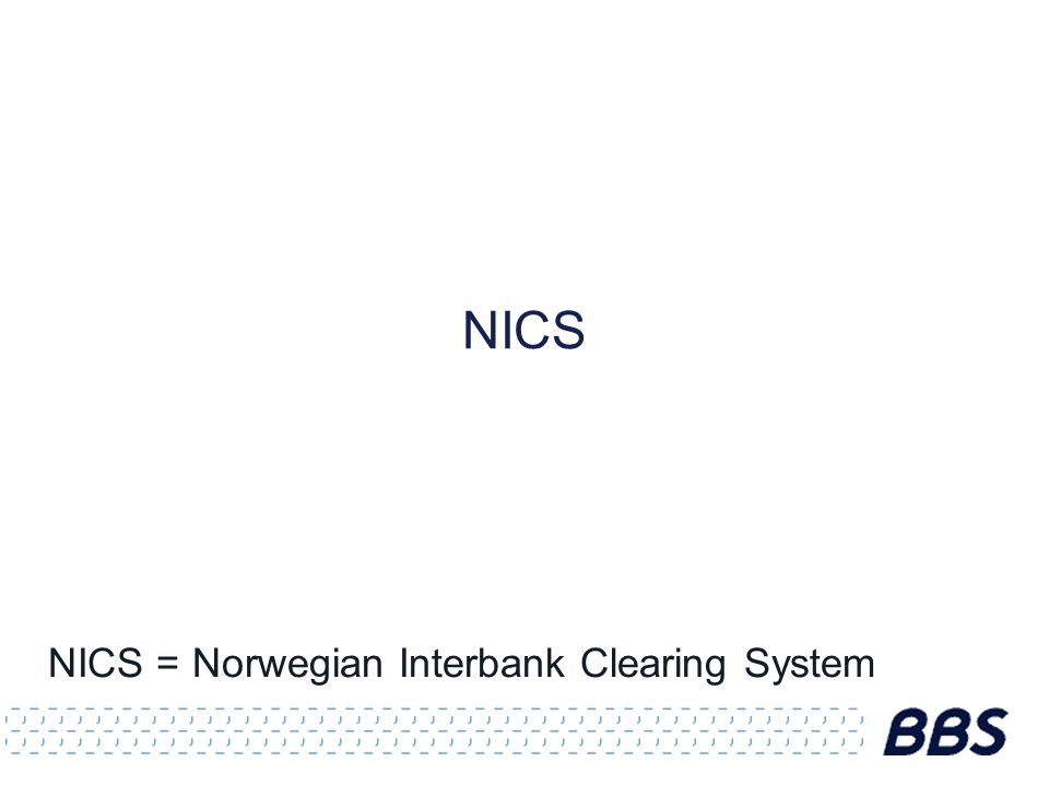 NICS NICS = Norwegian Interbank Clearing System