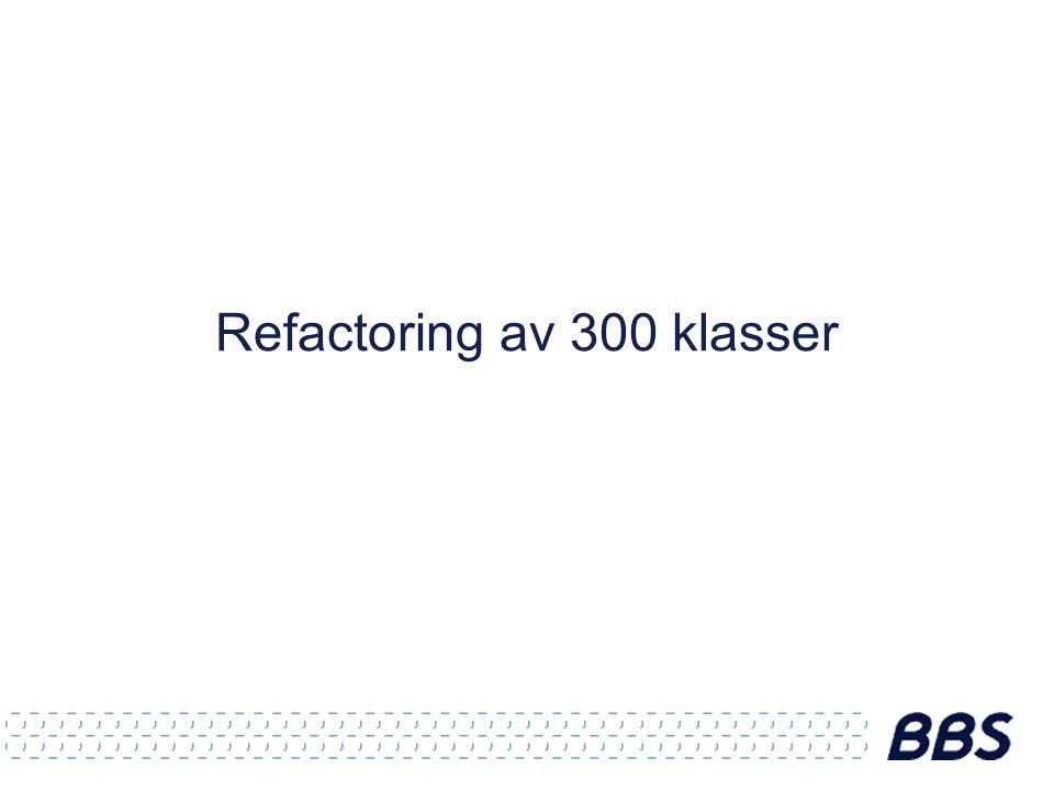 Refactoring av 300 klasser