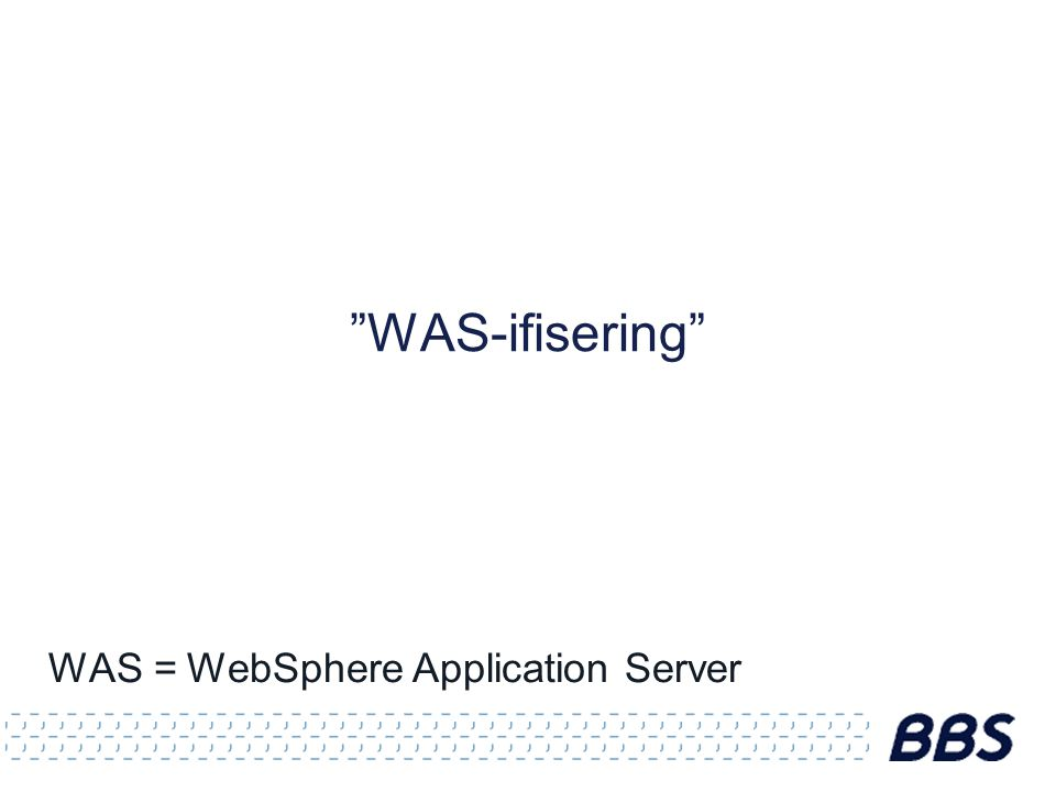 """WAS-ifisering"" WAS = WebSphere Application Server"