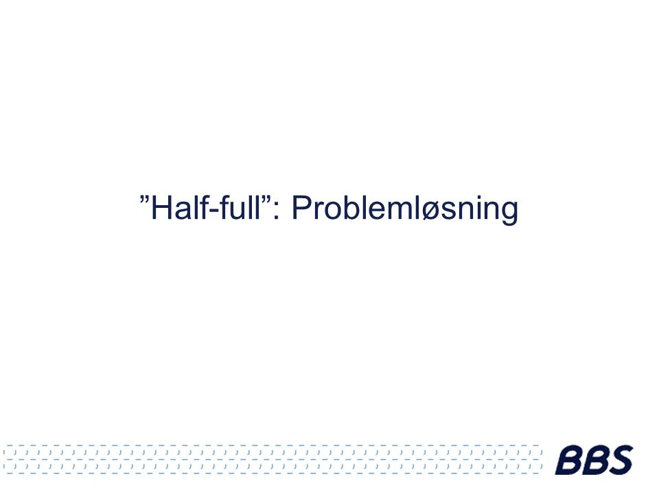 Half-full : Problemløsning