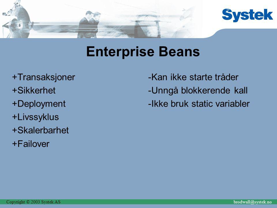 Copyright © 2003 Systek ASbrodwall@systek.no Enterprise Beans +Transaksjoner +Sikkerhet +Deployment +Livssyklus +Skalerbarhet +Failover Kan ikke starte tråder Unngå blokkerende kall Ikke bruk static variabler