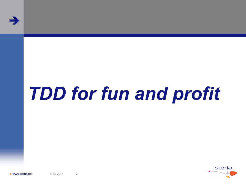  www.steria.no  14.07.20142 TDD for fun and profit