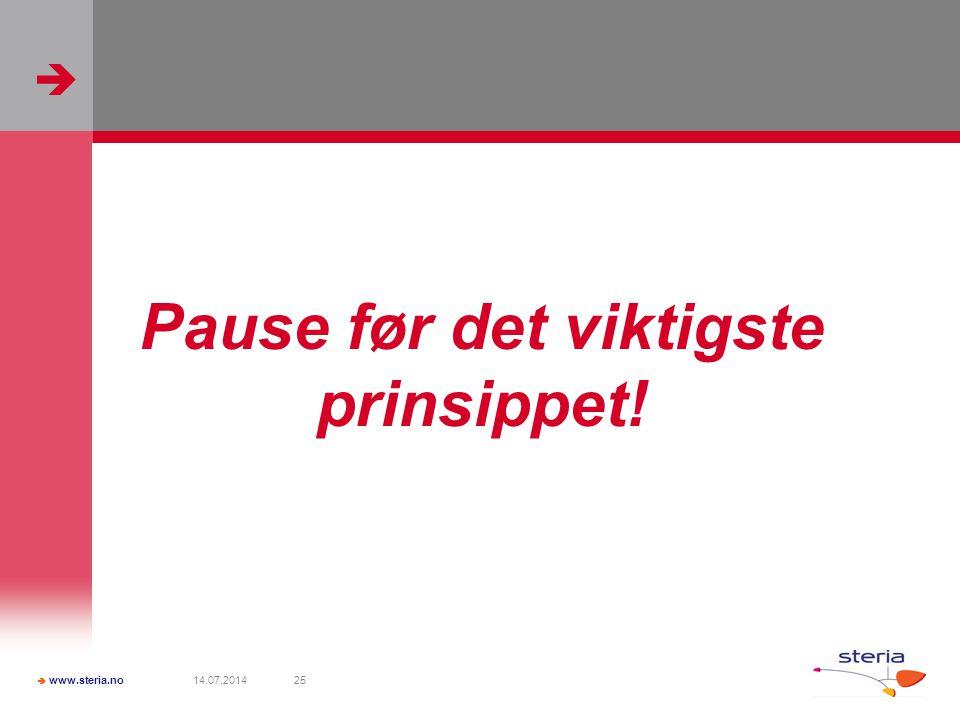   www.steria.no 14.07.201425 Pause før det viktigste prinsippet!