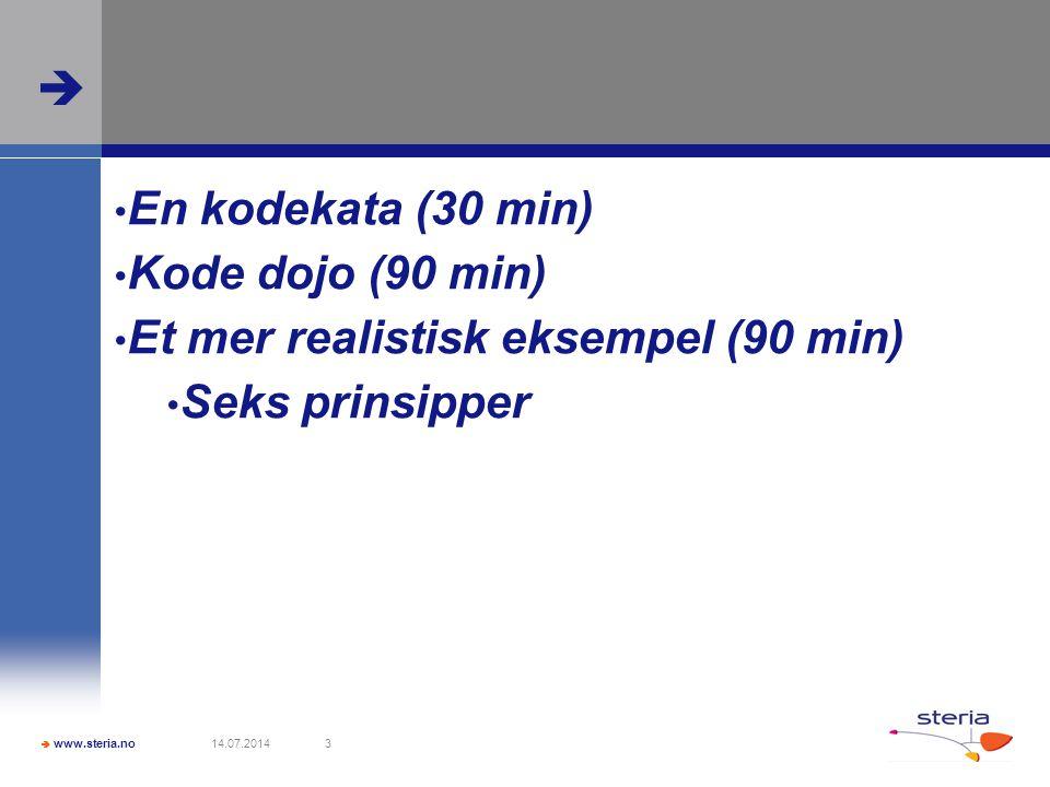  www.steria.no  14.07.20143 En kodekata (30 min) Kode dojo (90 min) Et mer realistisk eksempel (90 min) Seks prinsipper
