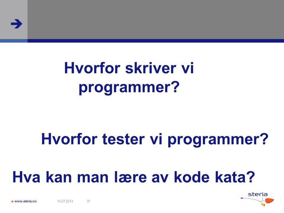  www.steria.no  14.07.201431 Hvorfor skriver vi programmer.