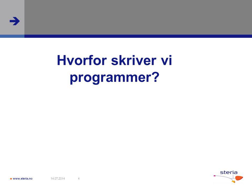  www.steria.no  14.07.20144 Hvorfor skriver vi programmer