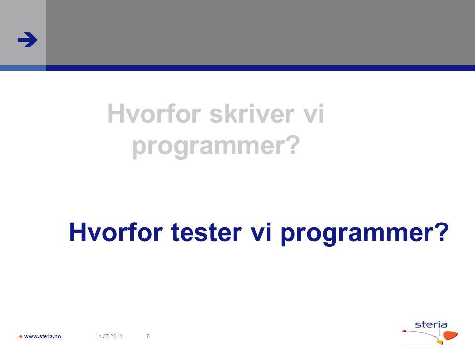  www.steria.no  14.07.20145 Hvorfor skriver vi programmer Hvorfor tester vi programmer