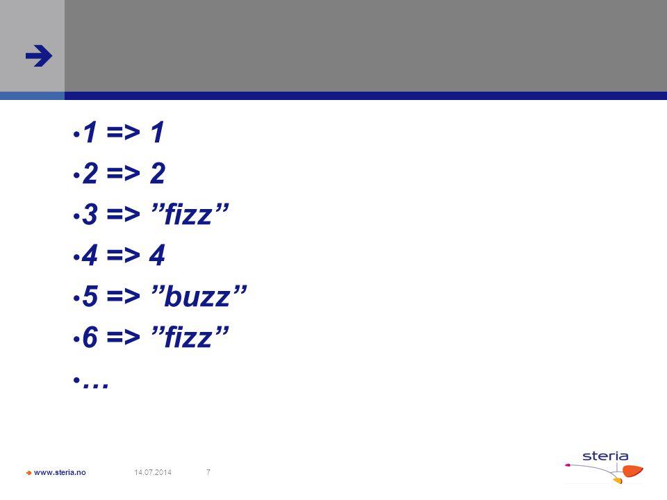  www.steria.no  14.07.20147 1 => 1 2 => 2 3 => fizz 4 => 4 5 => buzz 6 => fizz …